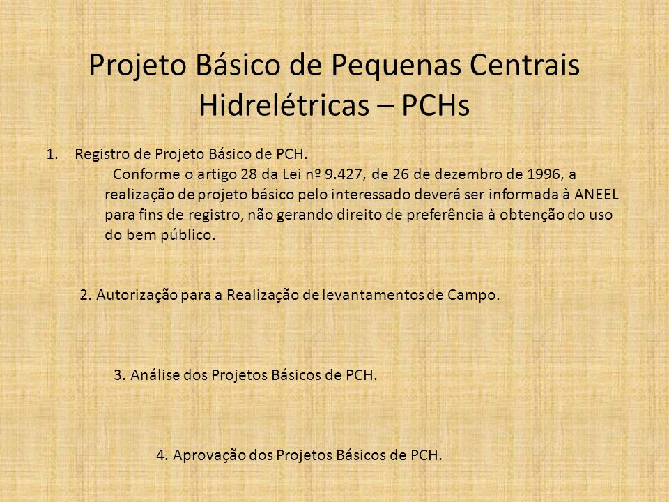 Projeto Básico de Pequenas Centrais Hidrelétricas – PCHs 1. Registro de Projeto Básico de PCH. Conforme o artigo 28 da Lei nº 9.427, de 26 de dezembro