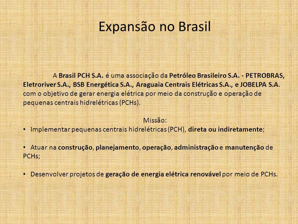 Expansão no Brasil A Brasil PCH S.A. é uma associação da Petróleo Brasileiro S.A. - PETROBRAS, Eletroriver S.A., BSB Energética S.A., Araguaia Centrai
