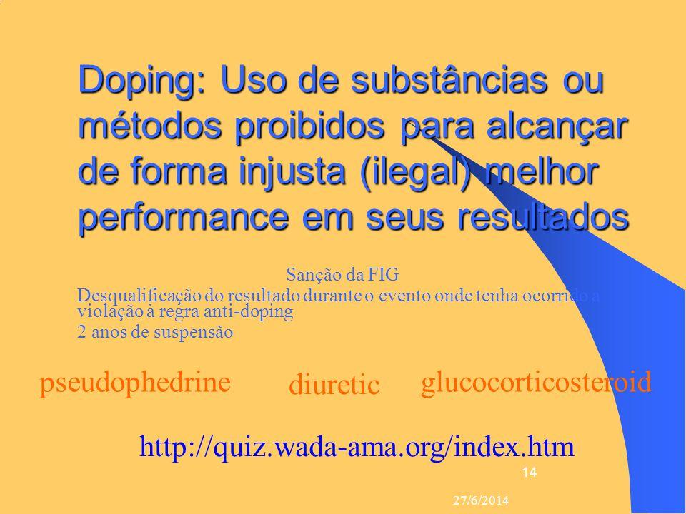 27/6/2014 14 Doping: Uso de substâncias ou métodos proibidos para alcançar de forma injusta (ilegal) melhor performance em seus resultados  Sanção da