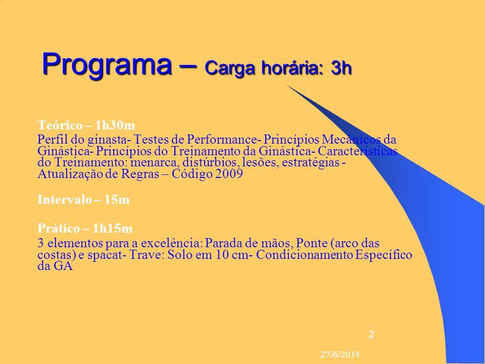 27/6/2014 2 Programa – Carga horária: 3h  Teórico – 1h30m Perfil do ginasta- Testes de Performance- Princípios Mecânicos da Ginástica- Princípios do