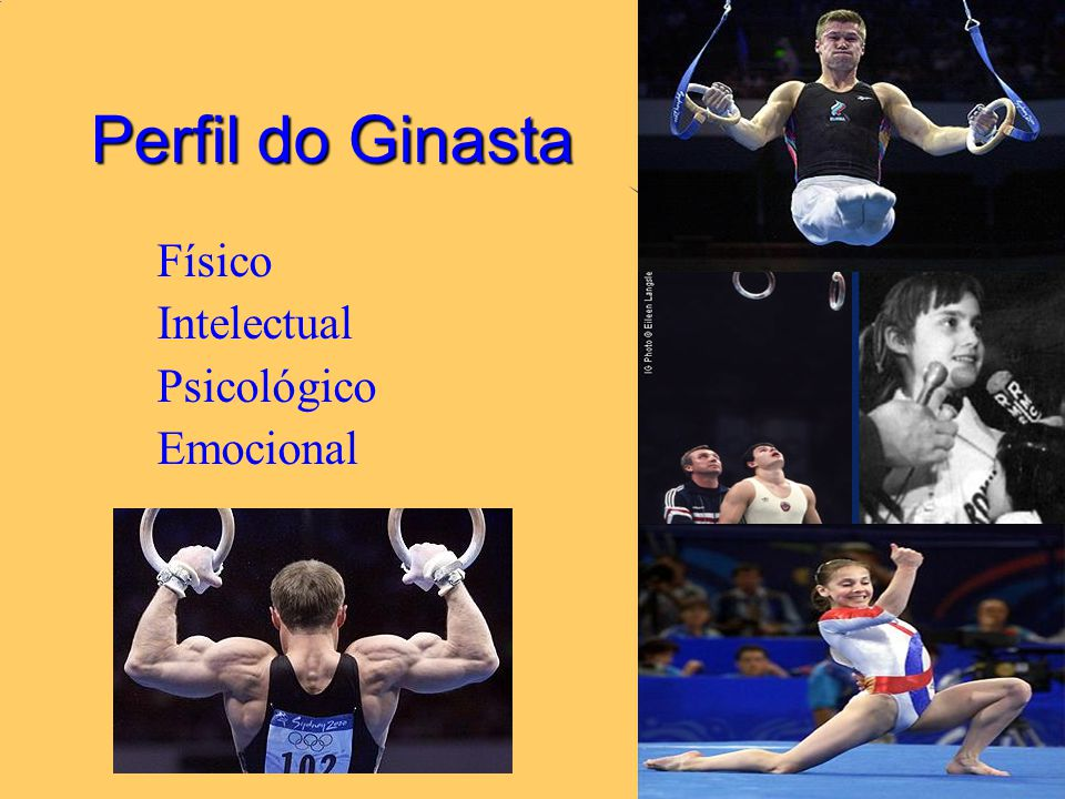 27/6/2014 4 Perfil do Ginasta  Físico  Intelectual  Psicológico  Emocional