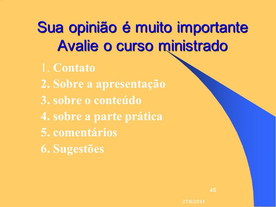 27/6/2014 45 Sua opinião é muito importante Avalie o curso ministrado  1. Contato  2. Sobre a apresentação  3. sobre o conteúdo  4. sobre a parte