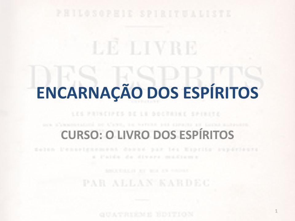 ENCARNAÇÃO DOS ESPÍRITOS • CAPÍTULO II – Da encarnação dos Espíritos • CAPÍTULO III – Da volta do Espírito, extinta a vida corpórea, à vida espiritual.