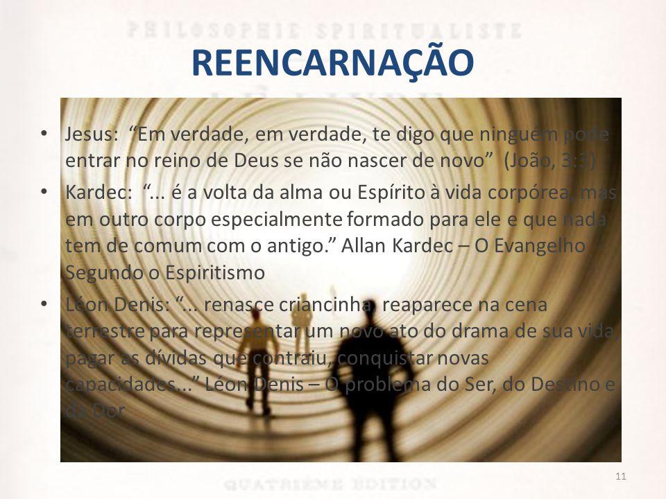 """REENCARNAÇÃO • Jesus: """"Em verdade, em verdade, te digo que ninguém pode entrar no reino de Deus se não nascer de novo"""" (João, 3:3) • Kardec: """"... é a"""
