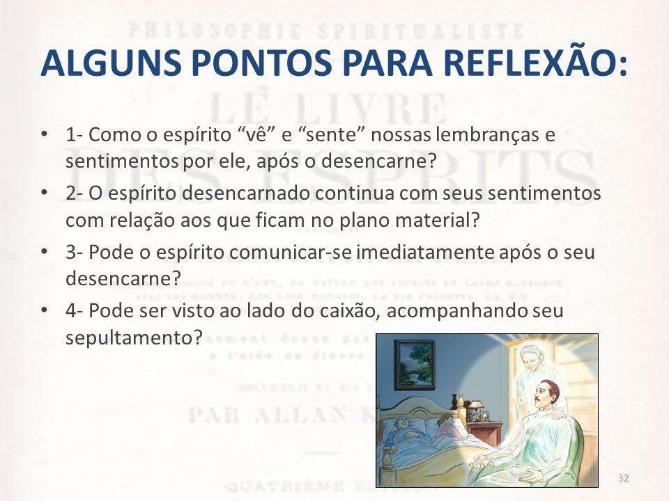 """ALGUNS PONTOS PARA REFLEXÃO: • 1- Como o espírito """"vê"""" e """"sente"""" nossas lembranças e sentimentos por ele, após o desencarne? • 2- O espírito desencarn"""