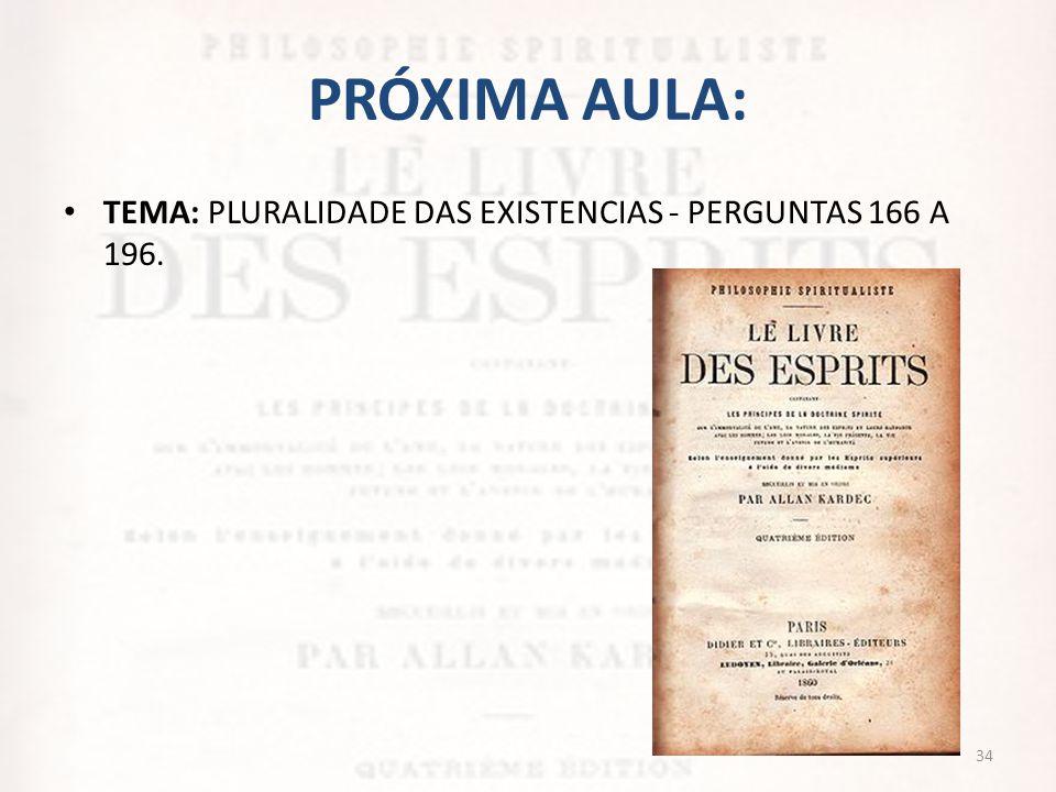 PRÓXIMA AULA: • TEMA: PLURALIDADE DAS EXISTENCIAS - PERGUNTAS 166 A 196. 34