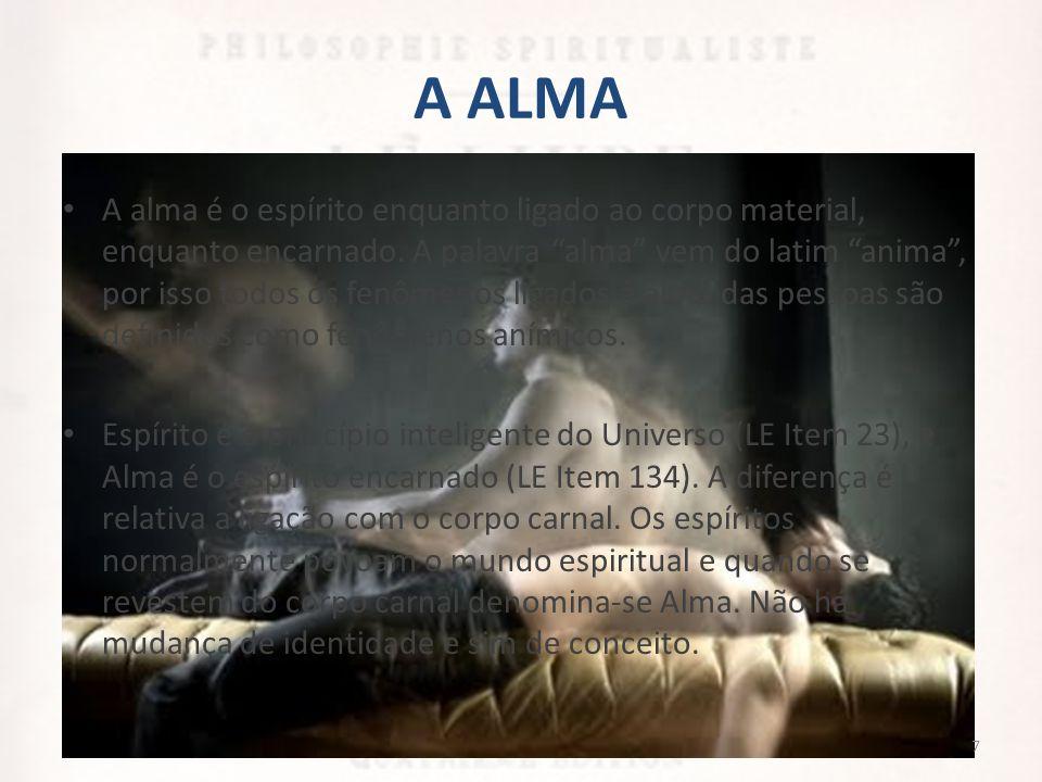 """A ALMA • A alma é o espírito enquanto ligado ao corpo material, enquanto encarnado. A palavra """"alma"""" vem do latim """"anima"""", por isso todos os fenômenos"""