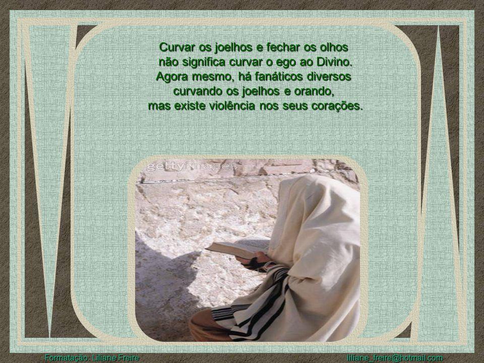 Curvar os joelhos e fechar os olhos não significa curvar o ego ao Divino.