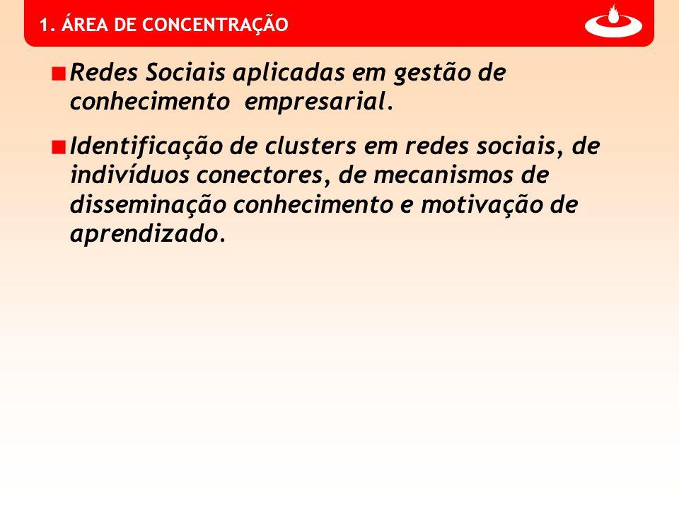 1. ÁREA DE CONCENTRAÇÃO Redes Sociais aplicadas em gestão de conhecimento empresarial.