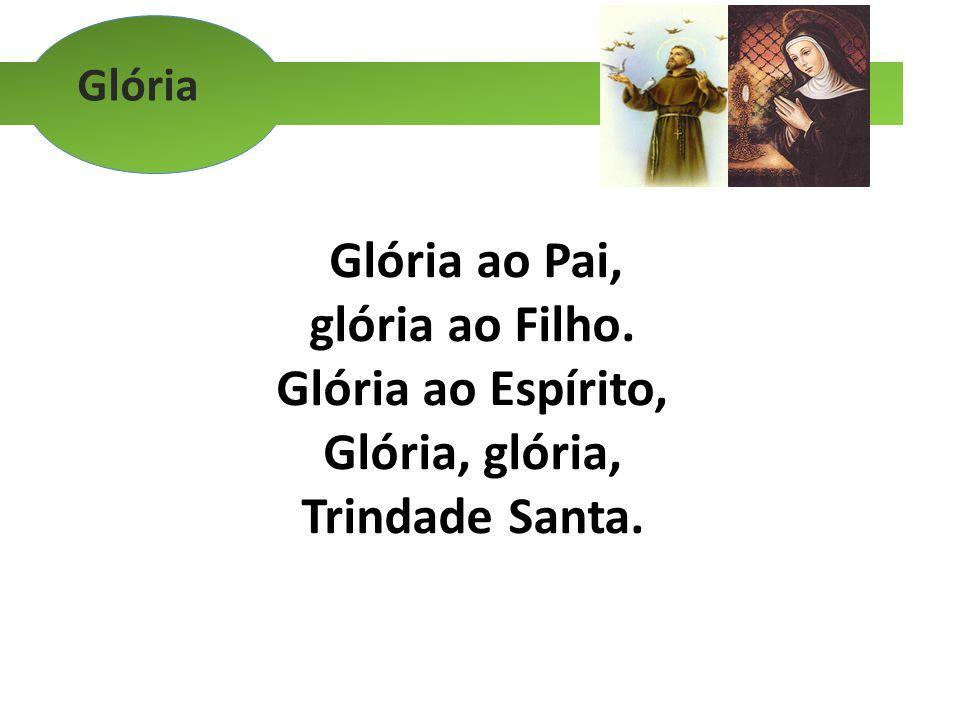 Glória Glória ao Pai, glória ao Filho. Glória ao Espírito, Glória, glória, Trindade Santa.