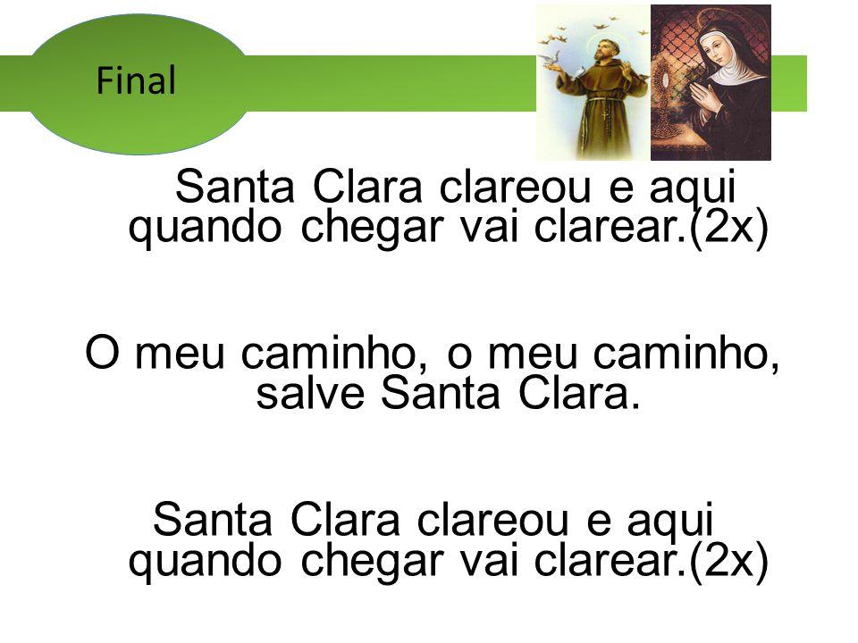 Final Santa Clara clareou e aqui quando chegar vai clarear.(2x) O meu caminho, o meu caminho, salve Santa Clara. Santa Clara clareou e aqui quando che