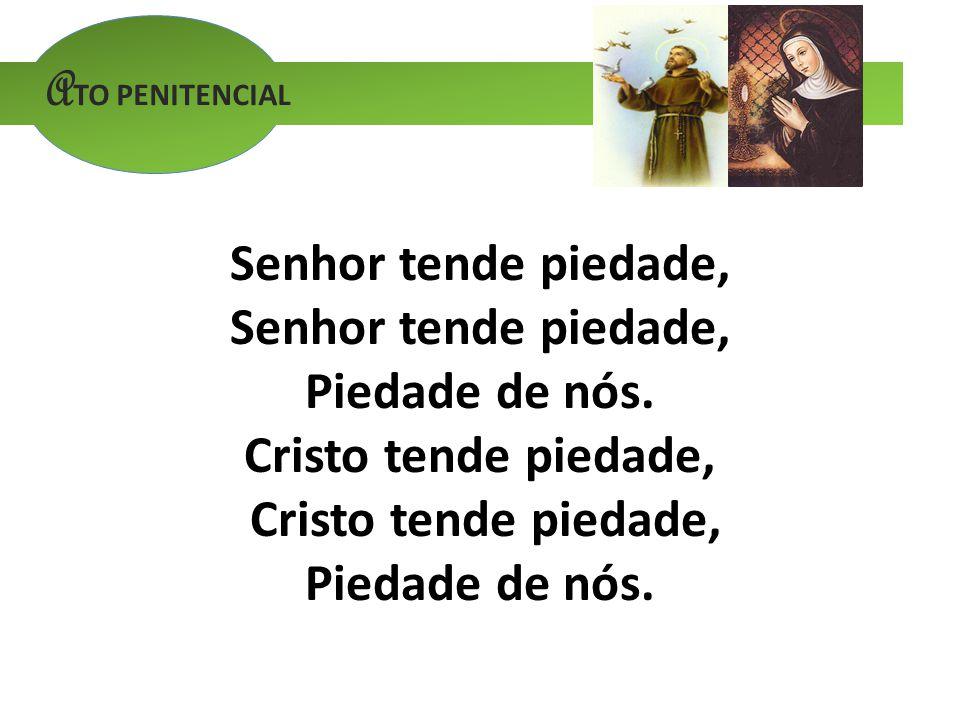 A TO PENITENCIAL Senhor tende piedade, Piedade de nós. Cristo tende piedade, Piedade de nós.