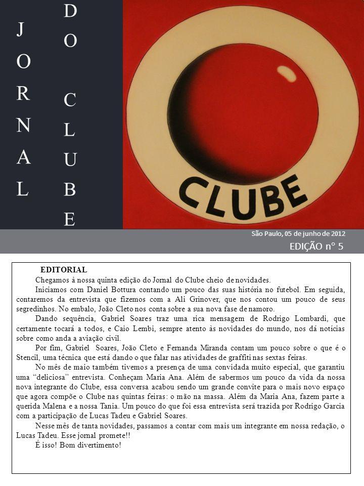 JORNALJORNAL DO CLUBEDO CLUBE São Paulo, 05 de junho de 2012 EDIÇÃO n  5 EDITORIAL Chegamos à nossa quinta edição do Jornal do Clube cheio de novidad