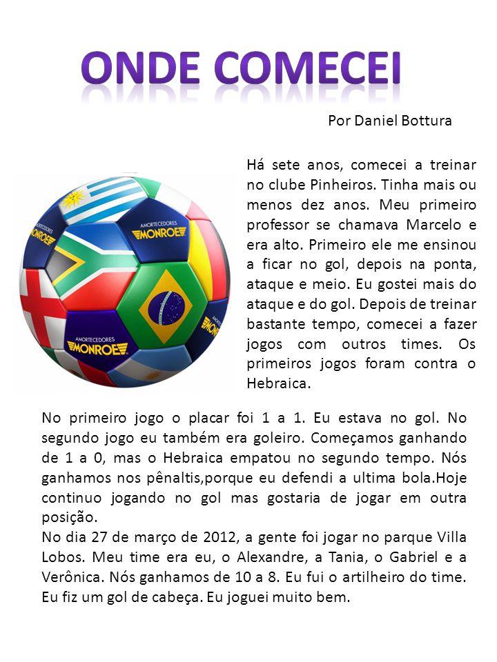 Por Daniel Bottura Há sete anos, comecei a treinar no clube Pinheiros. Tinha mais ou menos dez anos. Meu primeiro professor se chamava Marcelo e era a