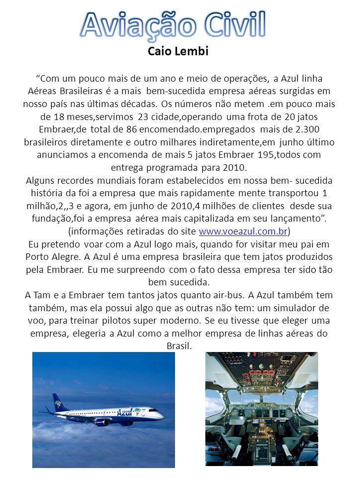 """Caio Lembi """"Com um pouco mais de um ano e meio de operações, a Azul linha Aéreas Brasileiras é a mais bem-sucedida empresa aéreas surgidas em nosso pa"""