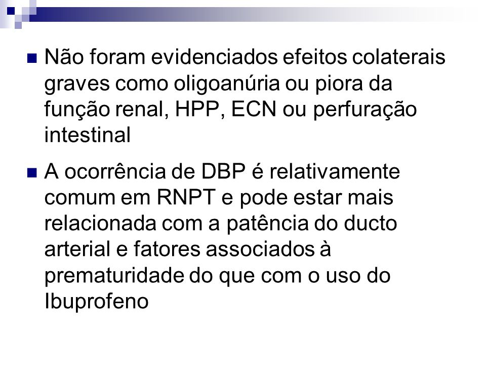  Não foram evidenciados efeitos colaterais graves como oligoanúria ou piora da função renal, HPP, ECN ou perfuração intestinal  A ocorrência de DBP