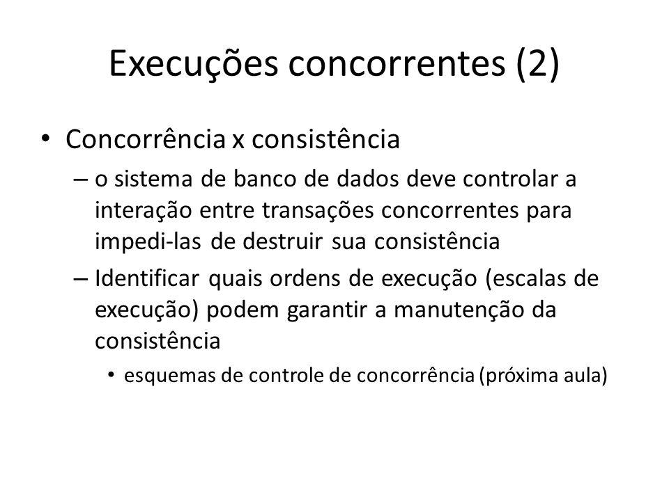 Execuções concorrentes (2) • Concorrência x consistência – o sistema de banco de dados deve controlar a interação entre transações concorrentes para i