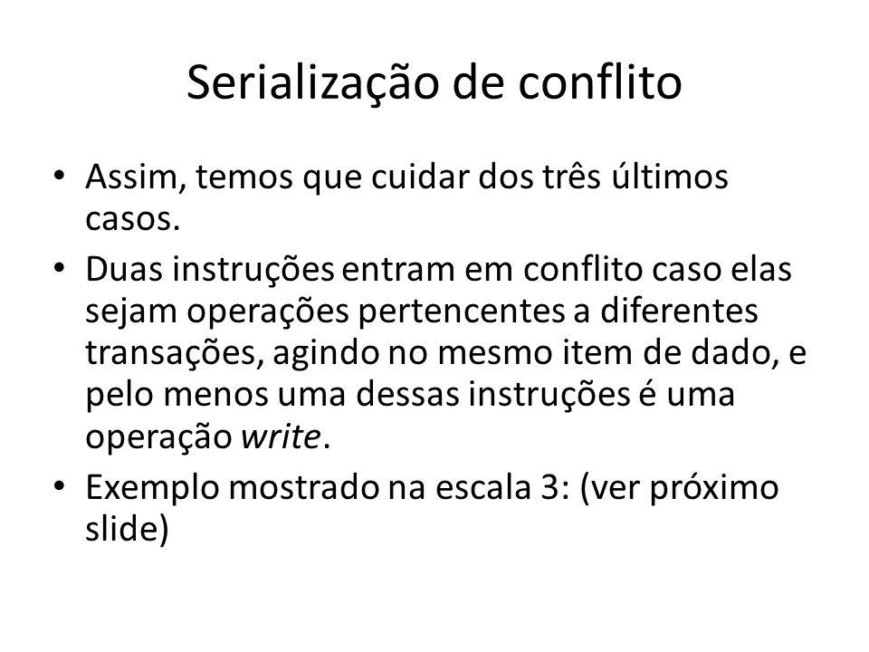Serialização de conflito • Assim, temos que cuidar dos três últimos casos. • Duas instruções entram em conflito caso elas sejam operações pertencentes