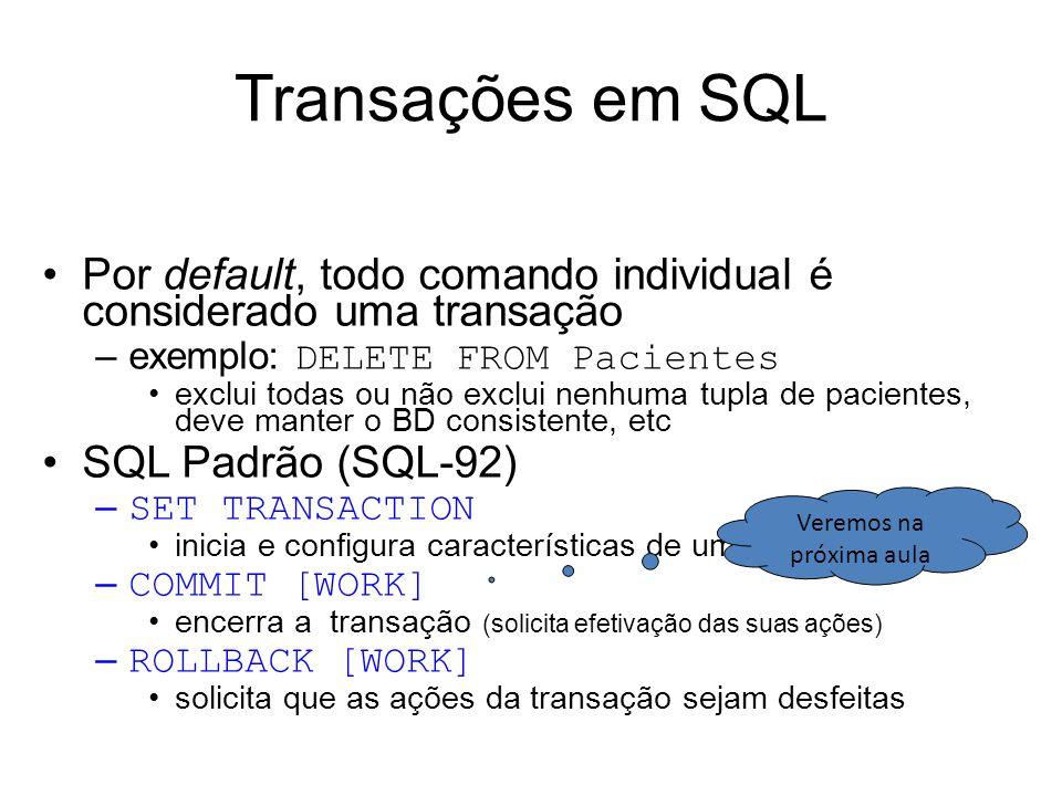 Transações em SQL •Por default, todo comando individual é considerado uma transação –exemplo: DELETE FROM Pacientes •exclui todas ou não exclui nenhum