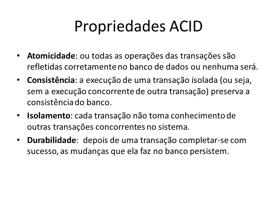 Propriedades ACID • Atomicidade: ou todas as operações das transações são refletidas corretamente no banco de dados ou nenhuma será. • Consistência: a
