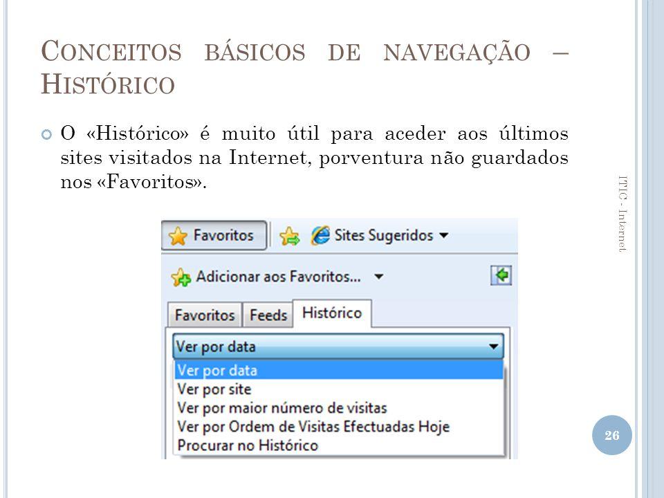 C ONCEITOS BÁSICOS DE NAVEGAÇÃO – O PÇÕES DE INTERNET Páginas de internet já visitadas 27 ITIC - Internet