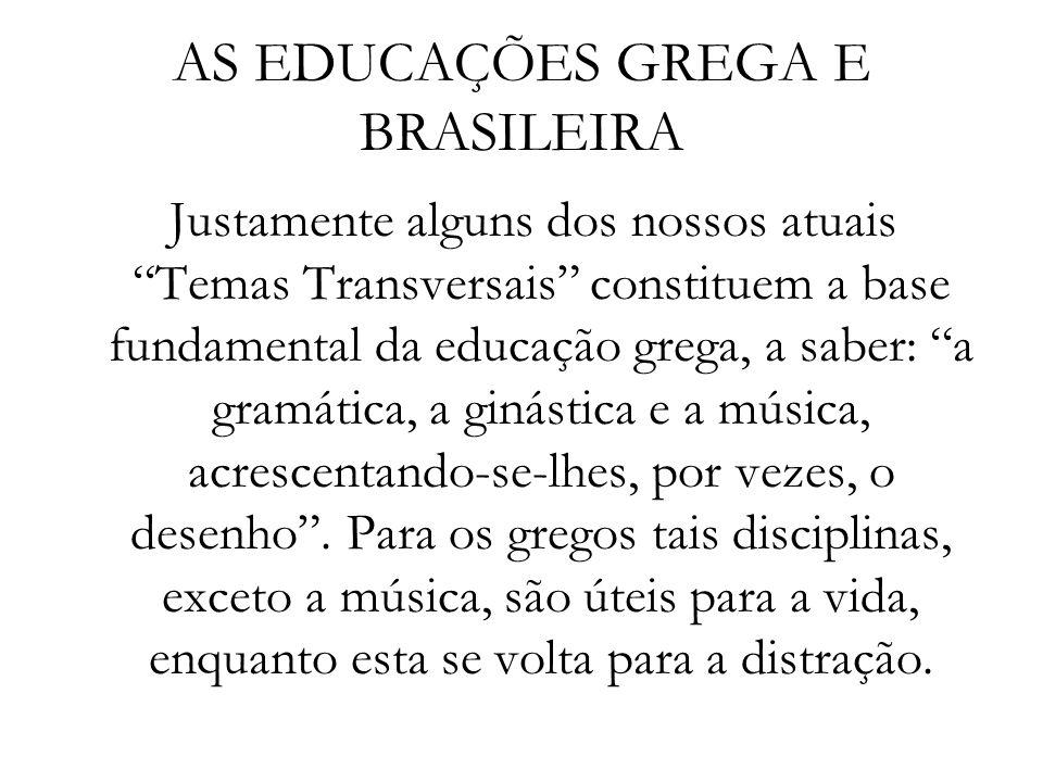 """AS EDUCAÇÕES GREGA E BRASILEIRA Justamente alguns dos nossos atuais """"Temas Transversais"""" constituem a base fundamental da educação grega, a saber: """"a"""