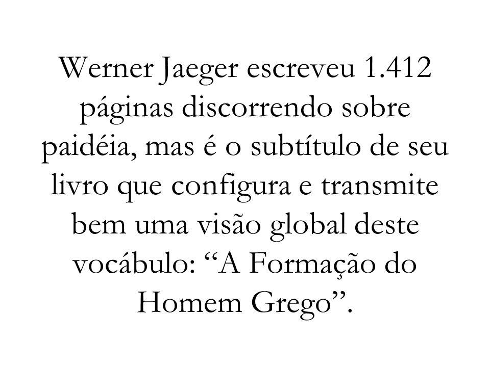 Werner Jaeger escreveu 1.412 páginas discorrendo sobre paidéia, mas é o subtítulo de seu livro que configura e transmite bem uma visão global deste vo