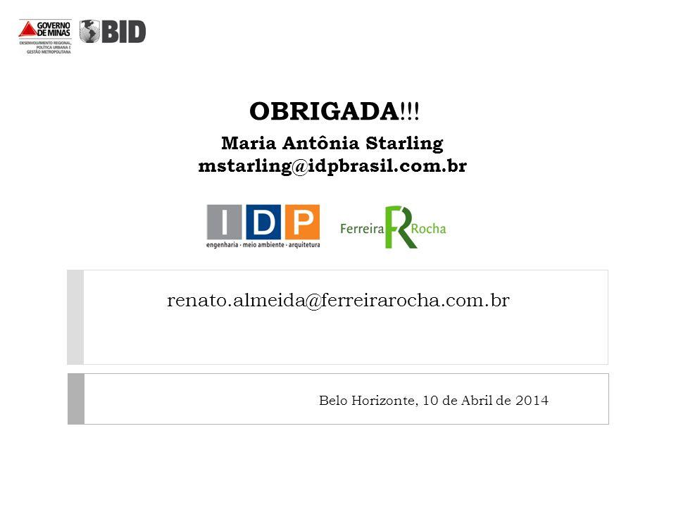 Maria Antônia Starling mstarling@idpbrasil.com.br Belo Horizonte, 10 de Abril de 2014 OBRIGADA !!.