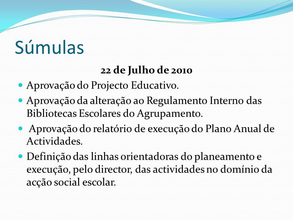 Súmulas 22 de Julho de 2010  Aprovação do Projecto Educativo.  Aprovação da alteração ao Regulamento Interno das Bibliotecas Escolares do Agrupament
