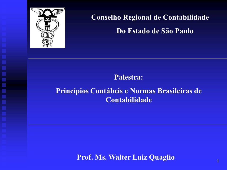 1 Conselho Regional de Contabilidade Do Estado de São Paulo Palestra: Princípios Contábeis e Normas Brasileiras de Contabilidade Prof. Ms. Walter Luiz