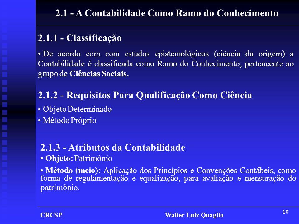10 2.1 - A Contabilidade Como Ramo do Conhecimento 2.1.1 - Classificação • De acordo com com estudos epistemológicos (ciência da origem) a Contabilida