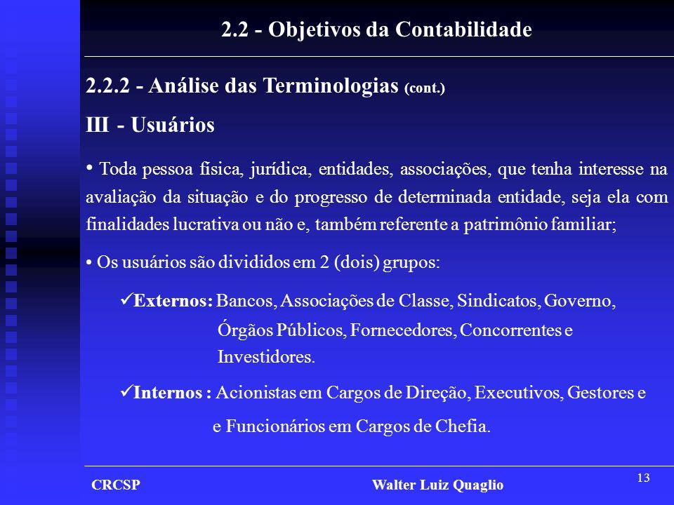 13 CRCSP Walter Luiz Quaglio 2.2 - Objetivos da Contabilidade 2.2.2 - Análise das Terminologias (cont.) III - Usuários • Toda pessoa física, jurídica,
