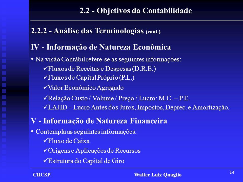 14 CRCSP Walter Luiz Quaglio 2.2 - Objetivos da Contabilidade IV - Informação de Natureza Econômica • Na visão Contábil refere-se as seguintes informa