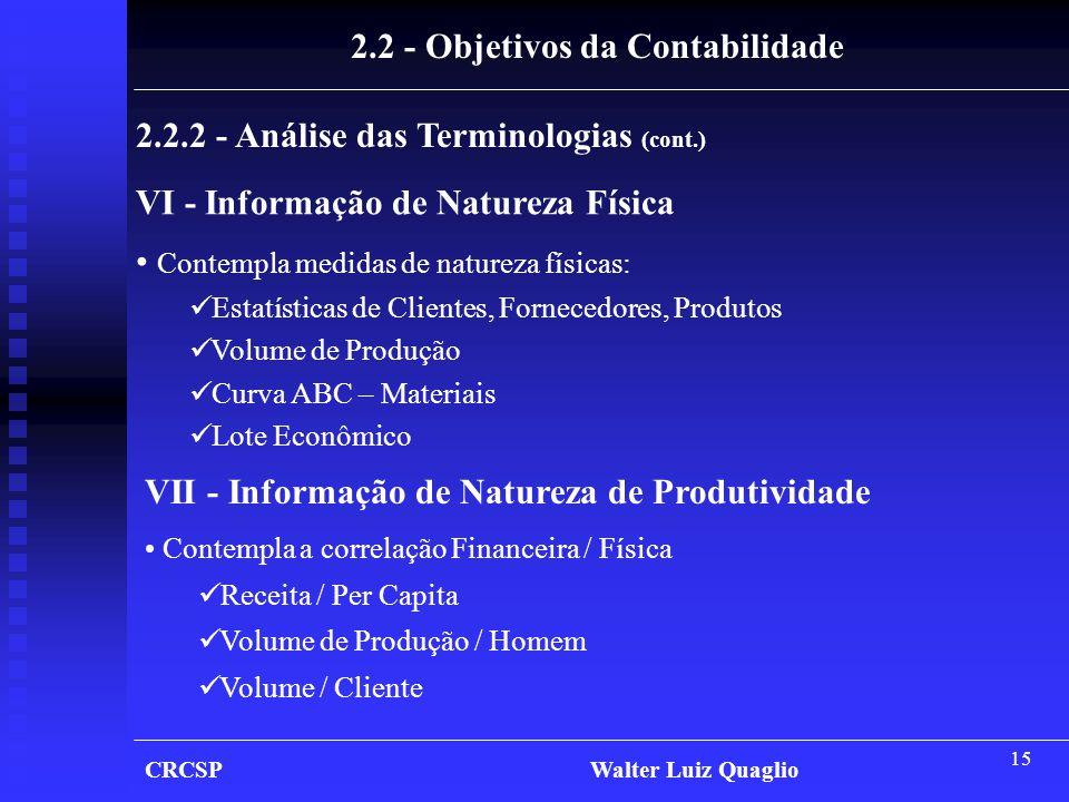 15 CRCSP Walter Luiz Quaglio 2.2 - Objetivos da Contabilidade VI - Informação de Natureza Física • Contempla medidas de natureza físicas:  Estatístic