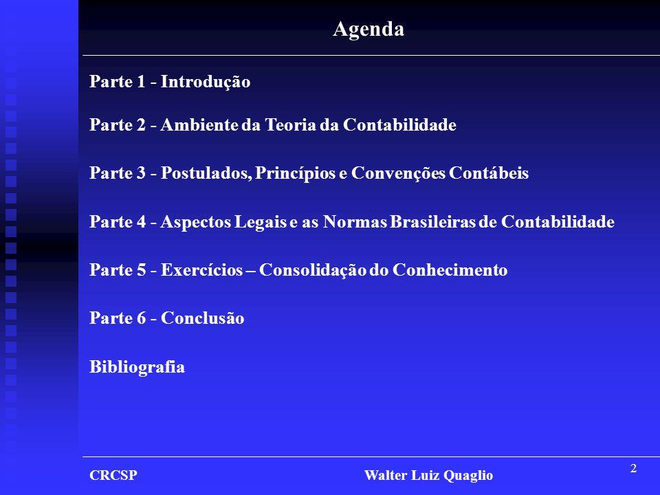 2 Agenda Parte 1 - Introdução Parte 2 - Ambiente da Teoria da Contabilidade Parte 3 - Postulados, Princípios e Convenções Contábeis Parte 4 - Aspectos