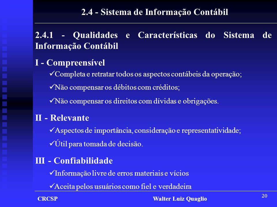 20 CRCSP Walter Luiz Quaglio 2.4.1 - Qualidades e Características do Sistema de Informação Contábil I - Compreensível  Completa e retratar todos os a