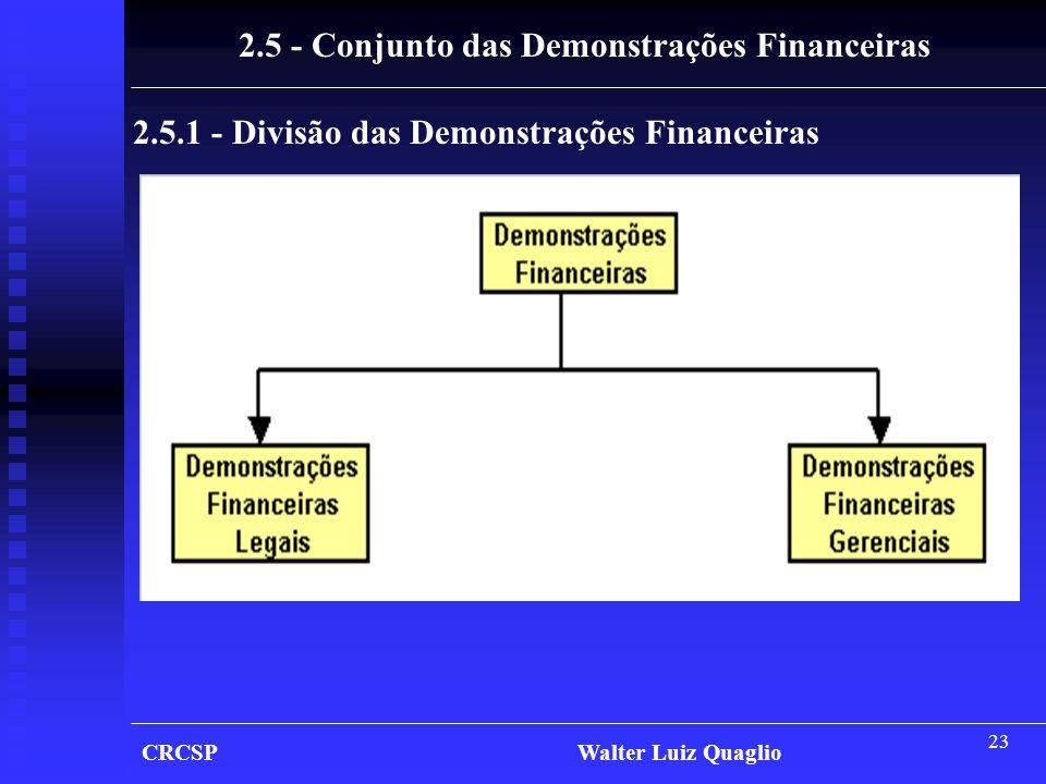 23 CRCSP Walter Luiz Quaglio 2.5 - Conjunto das Demonstrações Financeiras 2.5.1 - Divisão das Demonstrações Financeiras