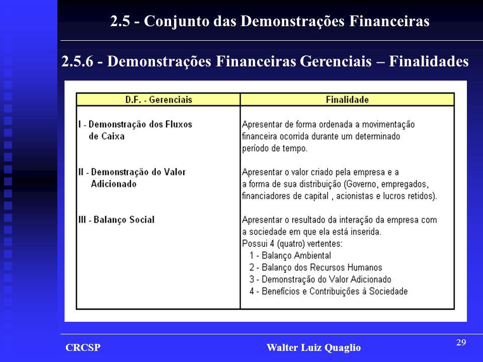 29 CRCSP Walter Luiz Quaglio 2.5 - Conjunto das Demonstrações Financeiras 2.5.6 - Demonstrações Financeiras Gerenciais – Finalidades