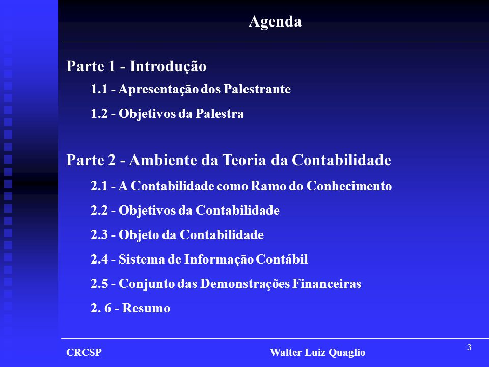 3 Agenda Parte 1 - Introdução 1.1 - Apresentação dos Palestrante 1.2 - Objetivos da Palestra Parte 2 - Ambiente da Teoria da Contabilidade 2.1 - A Con