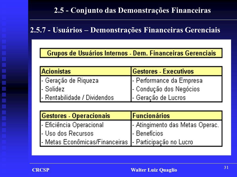 31 CRCSP Walter Luiz Quaglio 2.5 - Conjunto das Demonstrações Financeiras 2.5.7 - Usuários – Demonstrações Financeiras Gerenciais