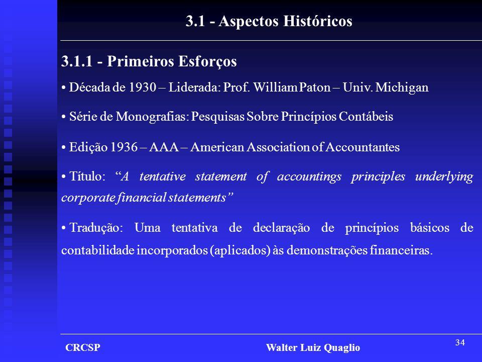 34 CRCSP Walter Luiz Quaglio 3.1 - Aspectos Históricos 3.1.1 - Primeiros Esforços • Década de 1930 – Liderada: Prof. William Paton – Univ. Michigan •