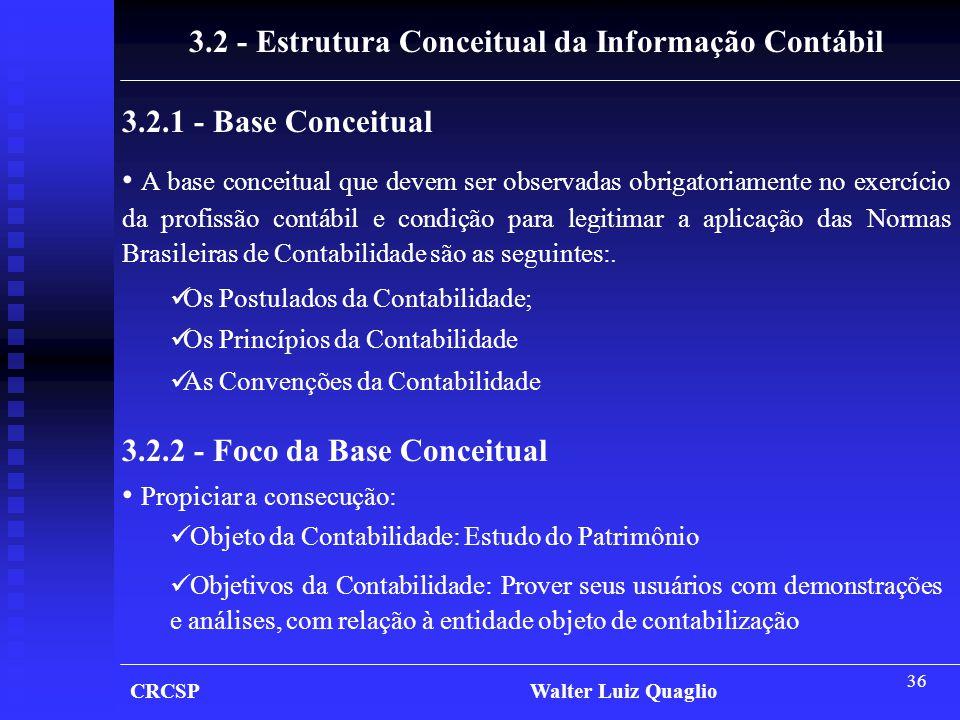 36 CRCSP Walter Luiz Quaglio 3.2 - Estrutura Conceitual da Informação Contábil 3.2.1 - Base Conceitual • A base conceitual que devem ser observadas ob