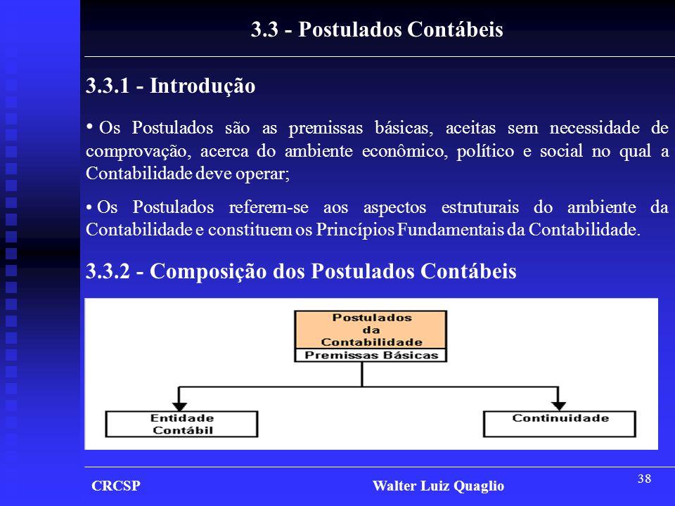 38 CRCSP Walter Luiz Quaglio 3.3.1 - Introdução • Os Postulados são as premissas básicas, aceitas sem necessidade de comprovação, acerca do ambiente e