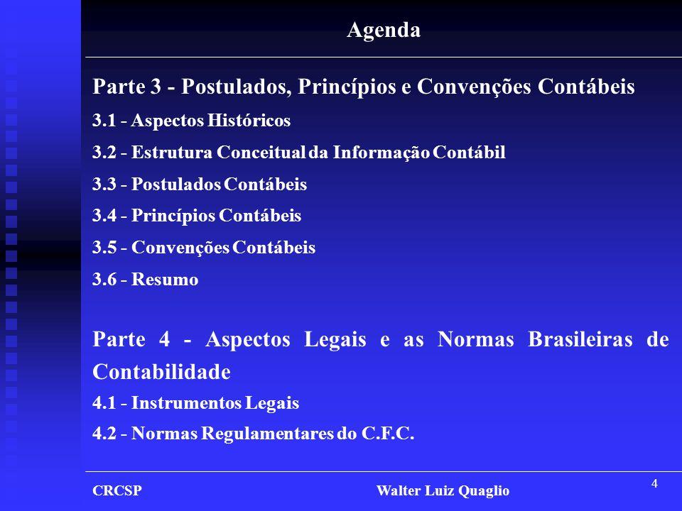 4 Agenda Parte 4 - Aspectos Legais e as Normas Brasileiras de Contabilidade 4.1 - Instrumentos Legais 4.2 - Normas Regulamentares do C.F.C. Parte 3 -