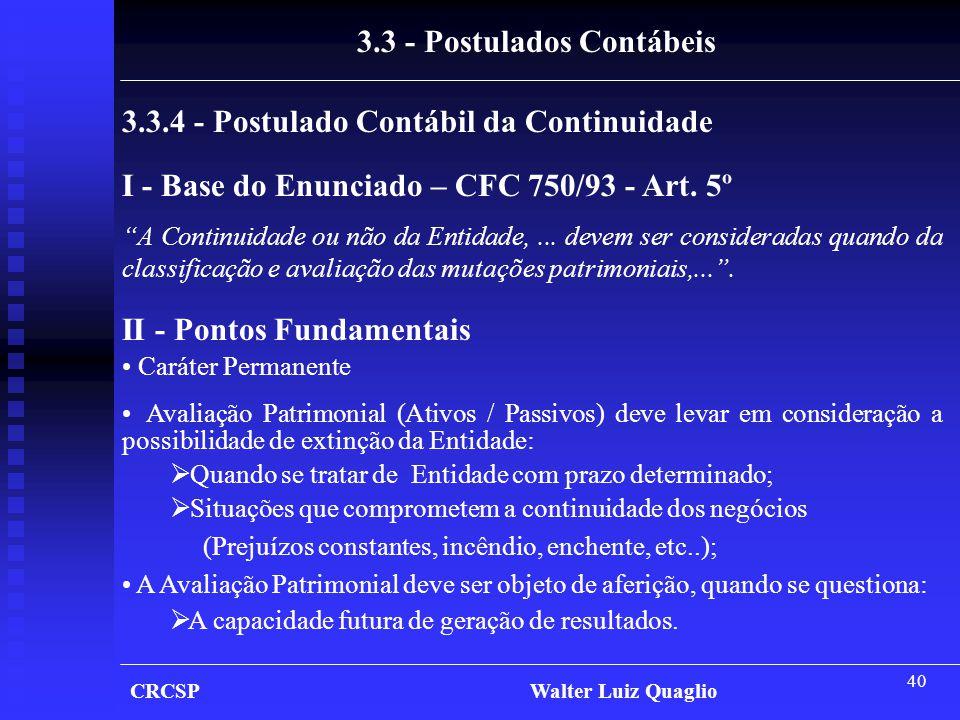 """40 CRCSP Walter Luiz Quaglio 3.3 - Postulados Contábeis 3.3.4 - Postulado Contábil da Continuidade I - Base do Enunciado – CFC 750/93 - Art. 5º """"A Con"""