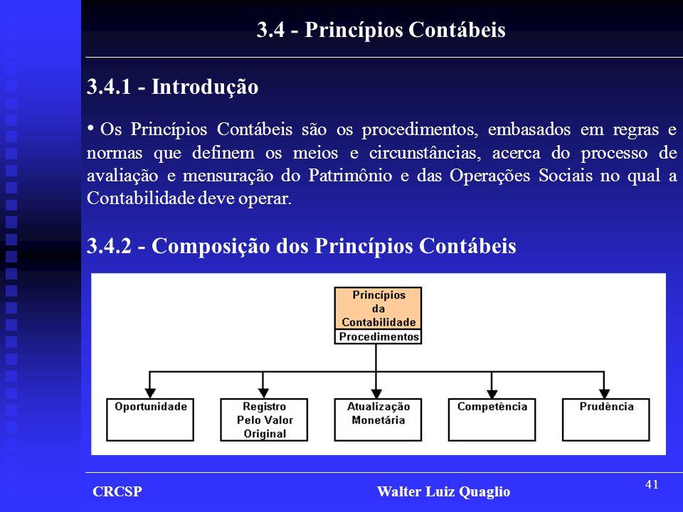 41 CRCSP Walter Luiz Quaglio 3.4 - Princípios Contábeis 3.4.1 - Introdução • Os Princípios Contábeis são os procedimentos, embasados em regras e norma