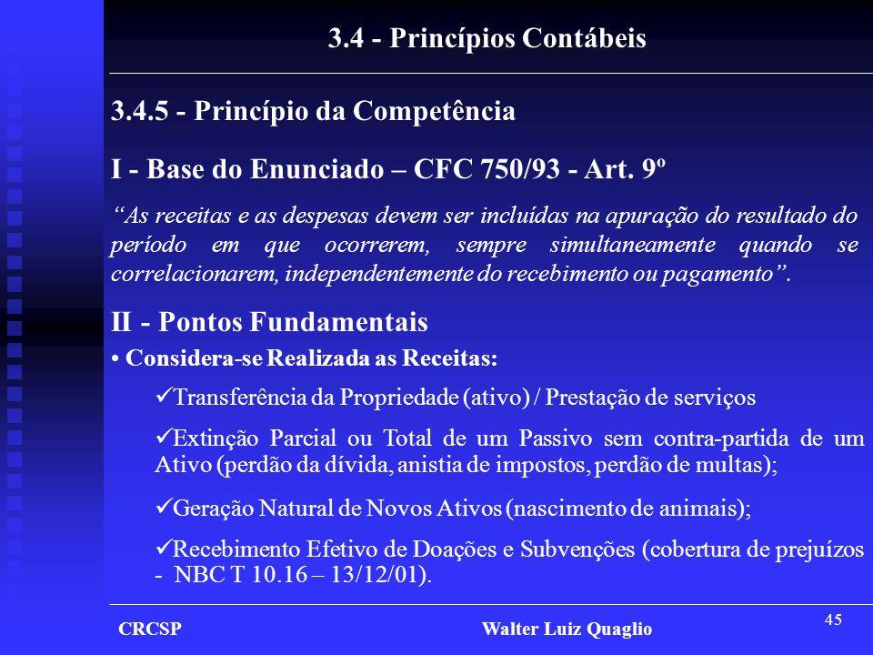 """45 CRCSP Walter Luiz Quaglio 3.4 - Princípios Contábeis 3.4.5 - Princípio da Competência I - Base do Enunciado – CFC 750/93 - Art. 9º """"As receitas e a"""