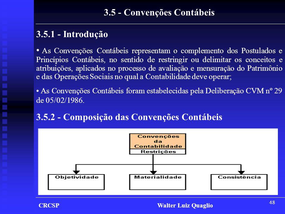 48 CRCSP Walter Luiz Quaglio 3.5 - Convenções Contábeis 3.5.1 - Introdução • As Convenções Contábeis representam o complemento dos Postulados e Princí