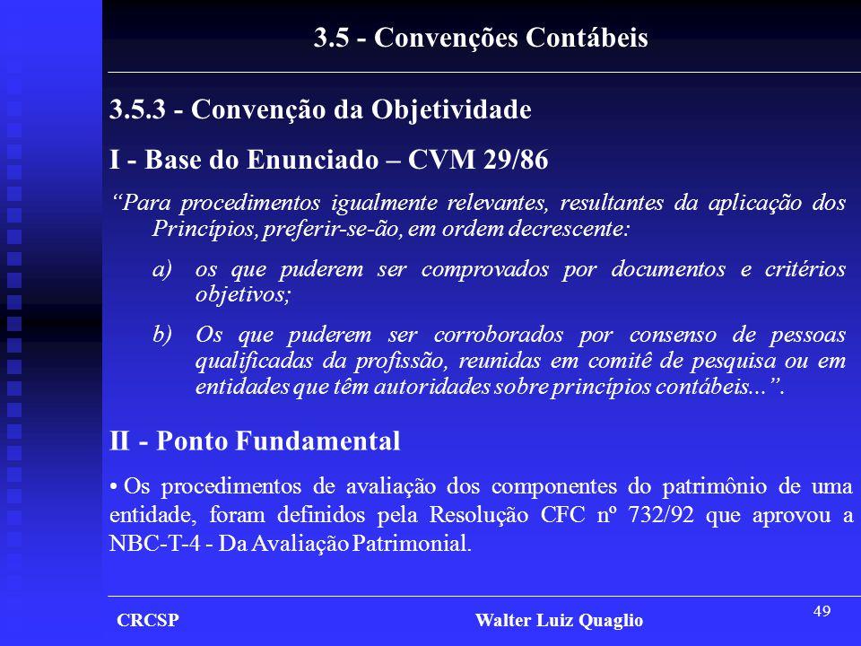 """49 CRCSP Walter Luiz Quaglio 3.5 - Convenções Contábeis 3.5.3 - Convenção da Objetividade I - Base do Enunciado – CVM 29/86 """"Para procedimentos igualm"""