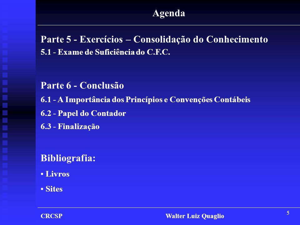 5 Agenda Parte 5 - Exercícios – Consolidação do Conhecimento 5.1 - Exame de Suficiência do C.F.C. Parte 6 - Conclusão 6.1 - A Importância dos Princípi